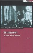 Gli Autonomi. Le storie, le lotte, le teorie ( vol. 1 )