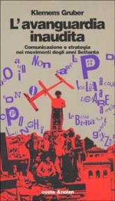 L'Avanguardia inaudita. Comunicazione e strategia nei movimenti degli anni Settanta