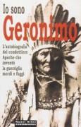 Io sono Geronimo. Autobiografia del capo apache che invento' la guerriglia mordi e fuggi