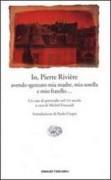 Io, Pierre Rivie're, avendo sgozzato mia madre, mia sorella e mio fratello... Un caso di parricidio del XIX secolo