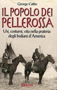 Il Popolo dei pellerossa.Usi, costumi, vita nella prateria degli indiani d'America