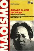 Quando la Cina era vicina. La rivoluzione culturale e la Sinistra extraparlamentare italiana negli anni '60 e '70