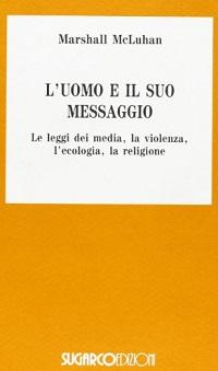 L'uomo e il suo messaggio, le leggi dei media, la violenza, l'ecologia, la religione