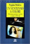 Un ventennio a colori. Televisione privata e societa' in Italia, 1975-95