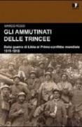 Gli ammutinati delle trincee. Dalla guerra di Libia al primo conflitto mondiale. 1911-1918