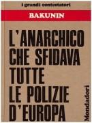 Bakunin l'anarchico che sfidava tutte le polizie d'Europa