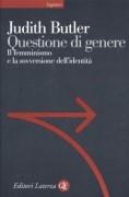 Questione di genere. Il femminismo e la sovversione dell'identita'