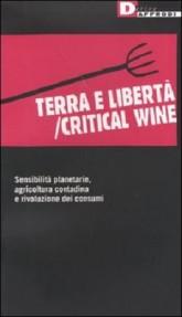 Terra e libertà Critical wine. Sensibilità planetarie, agricoltura contadina e rivoluzione dei consumi