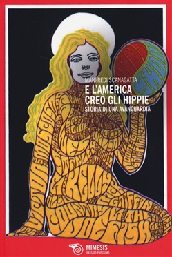 E l'America creò gli hippie. Storia di una avanguardia