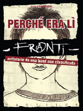 FRANTI – PERCHE' ERA LI'. Antistoria Da Una Band Non Classificata.