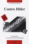 Contro Hitler. Gli anarchici e la resistenza tedesca
