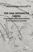 Per una sessualità libera. L'omosessualità, l'omofobia e la condanna sociale