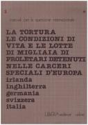 la tortura le condizioni di vita e le lotte di migliaia di proletari detenuti nelle carceri speciali d'europa: Irlanda, Inghilterra, Germania, svizzera, italia