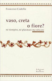 Vaso, creta o fiore?: ne' riempire, ne' plasmare ma educare