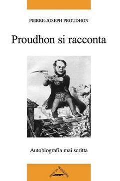 PROUDHON SI RACCONTA. Autobiografia mai scritta