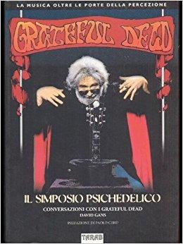 Il simposio psichedelico. Conversazioni con i Grateful Dead