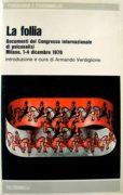 La follia : documenti del Congresso internazionale di psicanalisi, Milano, 1-4 dicembre 1976