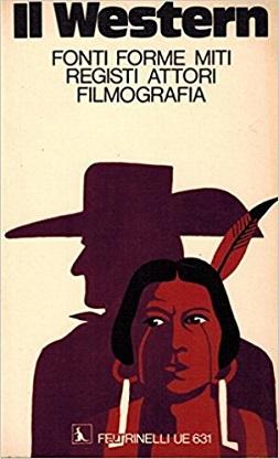 Il western. Fonti, forme, miti, registi, attori, filmografia