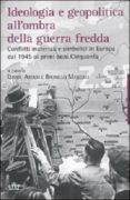 Ideologia e geopolitica all'ombra della guerra fredda. Conflitti materiali e simbolici in Europa dal 1945 ai primi anni Cinquanta -