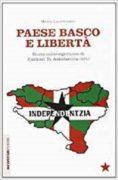 Paese Basco e liberta'. Storia contemporanea di Euskadi Ta Askatasuna (ETA) -