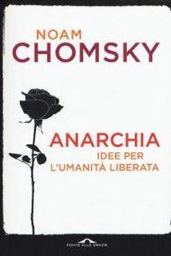 Anarchia. Idee per l'umanità liberata